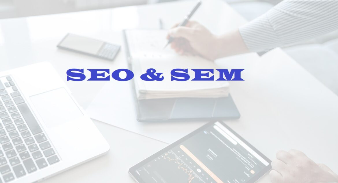 WHAT TO CHOOSE FOR YOUR BUSINESS – SEO OR SEM?