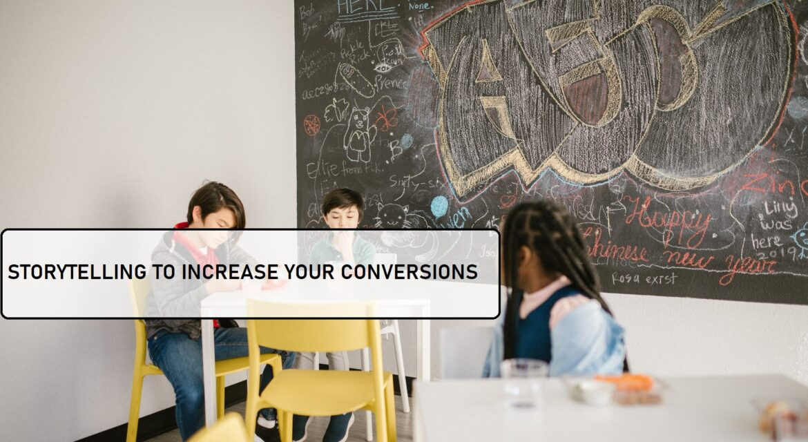 STORYTELLING TO INCREASE YOUR CONVERSIONS