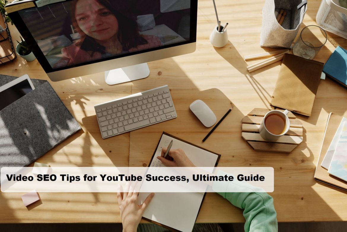 Video SEO Tips for YouTube Success, Ultimate Guide