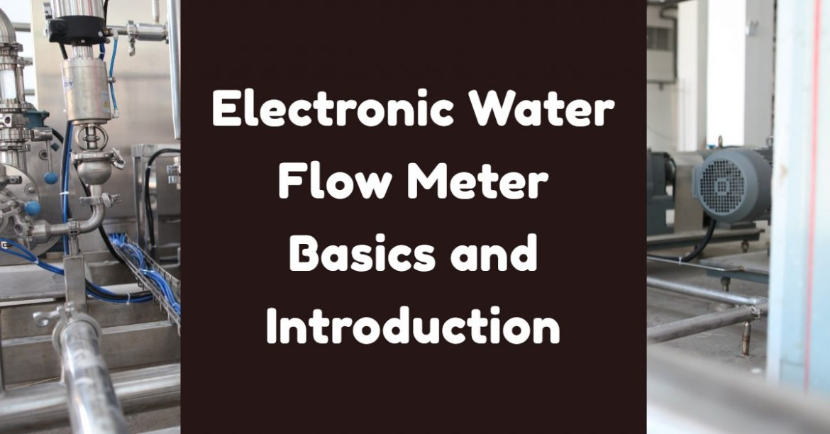 Electronic Water Flow Meter Basics and Introduction
